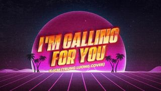 I'm Calling For You (K-ICM) - Trung...