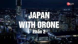 JAPAN WITH DRONE - PHẦN 2