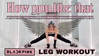 LEG WORKOUT - HOW YOU LIKE THAT --...