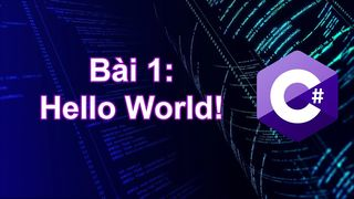 C# Bài 1 Hello World